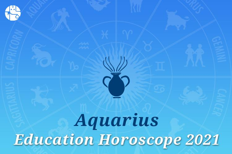 Aquarius Education Horoscope 2021