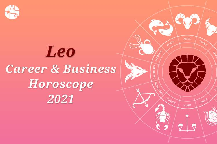 Leo Career And Business Horoscope 2021