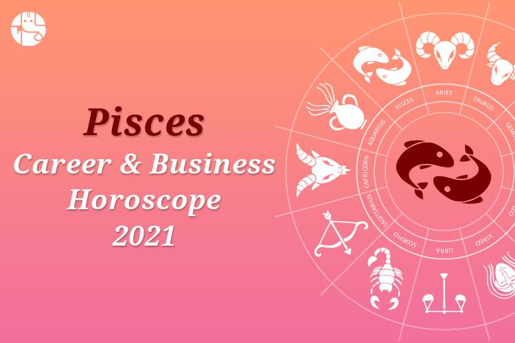 Pisces Career And Business Horoscope 2021