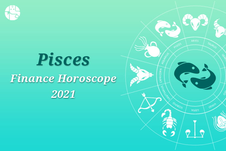 Pisces Finance Horoscope 2021