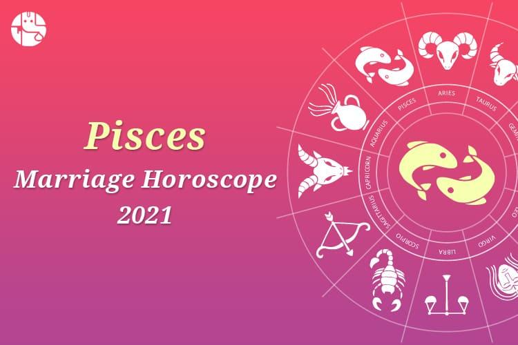 Pisces Marriage Horoscope 2021