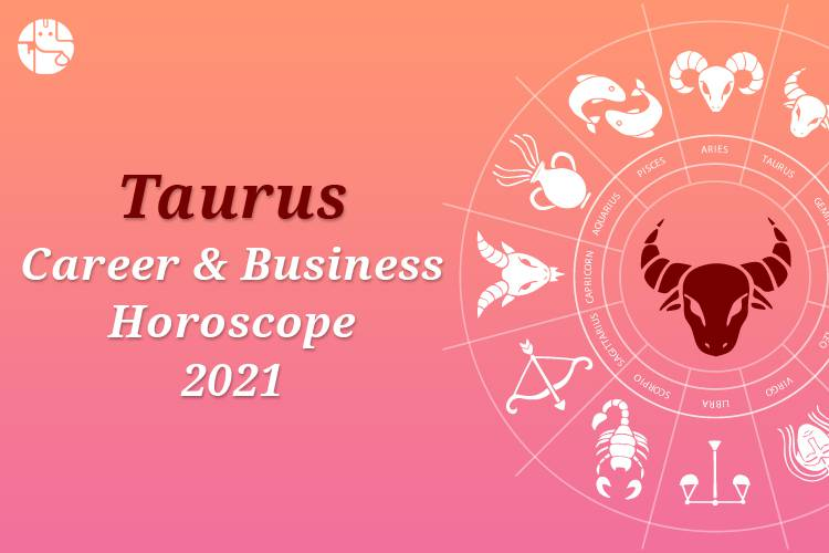 Taurus Career And Business Horoscope 2021
