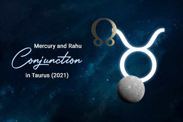 Mercury Rahu Conjunction in Taurus