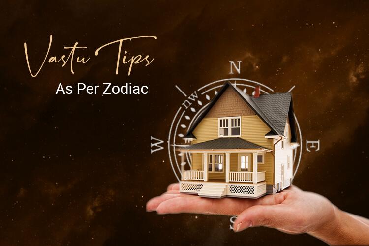 Vastu Tips as per zodiac sign