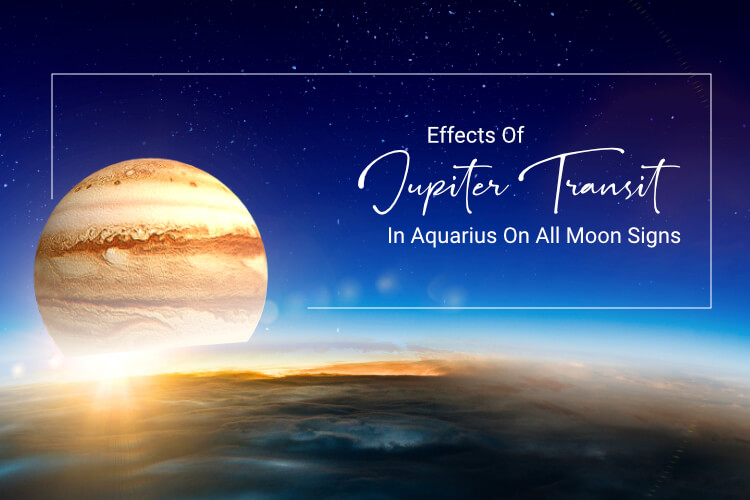 Effects Of Jupiter Transit In Aquarius On All Moon Signs