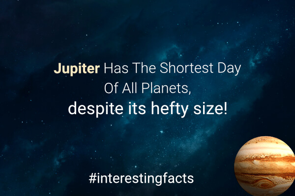 Jupiter has the shortest day of all planets, despite its hefty size!