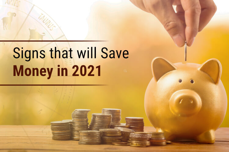 4 Zodiac Signs that will Save Money in 2021