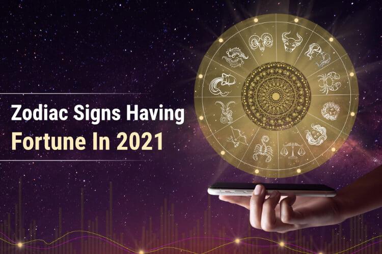 Zodiac Sign Having Good Fortune in 2021