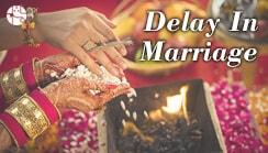 Reasons & Remedies for Delay in Marriage, Late...
