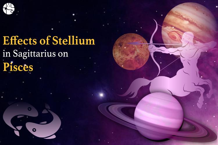 sagittarius stellium effect on pisces, how stellium will affect pisces zodiac sign