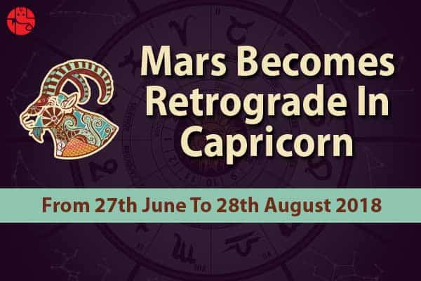 Mars Retrograde In Capricorn 2018: Know The Effects On 12