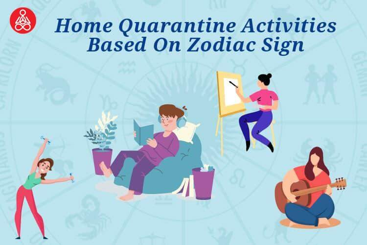 Quarantine Activities During Coronavirus Lockdown Based On Zodiac Sign